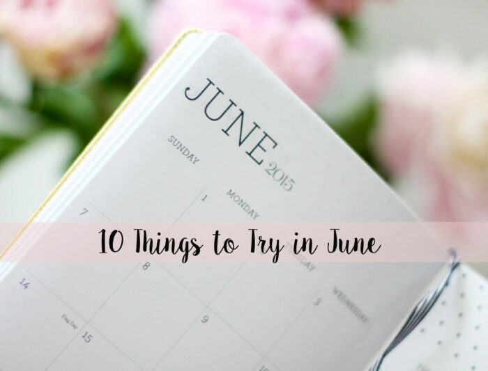 10 things to try in june