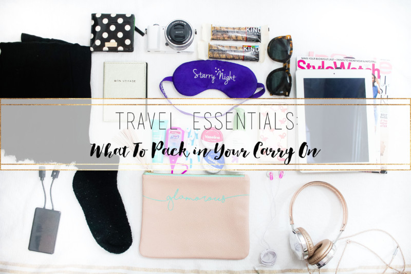 Travel Essentials – What to Pack in your Carry On
